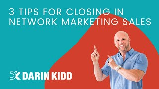 3 Tips for Closing in Network Marketing