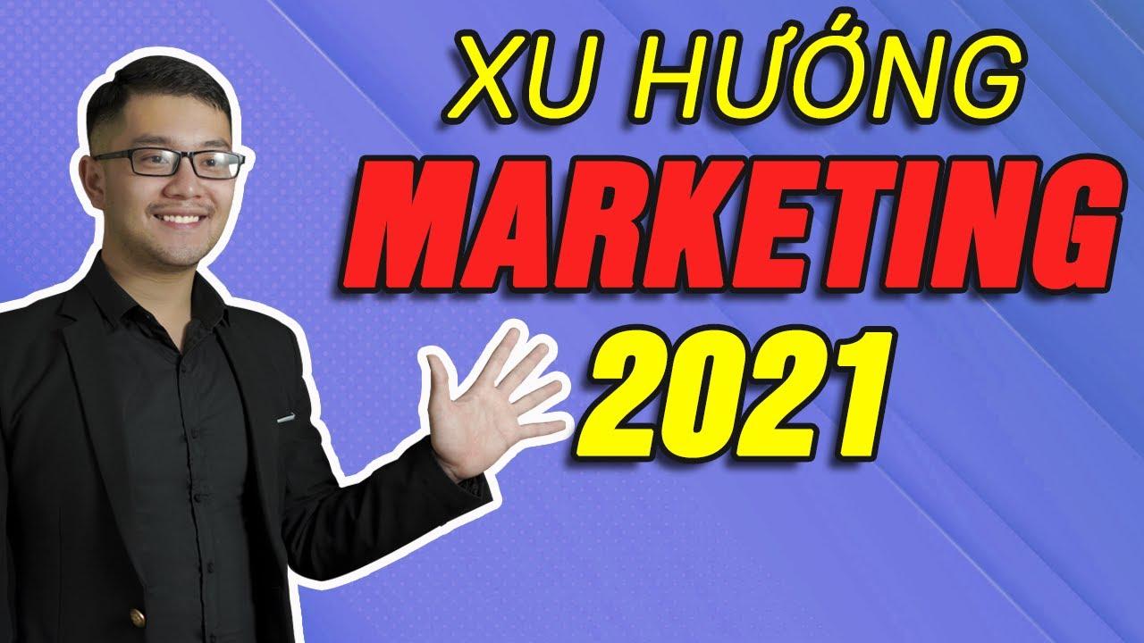 Xu hướng marketing mới năm 2021