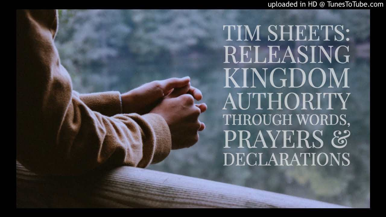 Tim Sheets: Releasing Kingdom Authority Through Words, Prayers & Decrees