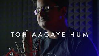 Toh Aagaye Hum (Cover Song)   Shashanka Sekhar Sahoo   Mithoon   Jubin Nautiyal