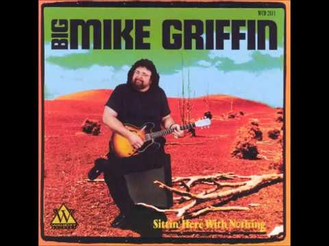 Big Mike Griffin  -  You Done Tore Your Playhouse Down
