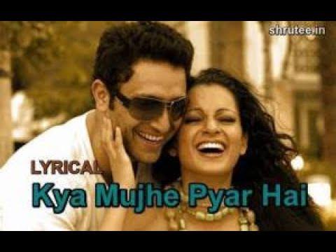 Kya Mujhe Pyaar Hai Song Lyricswoh2008kangana Ranaut,shiney Ahuja