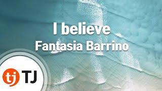 -- i believe - fantasia barrino tj karaoke song no. 21298 tj노래방 곡번호 21298if you want more k-pop karaoke? subscribe k...