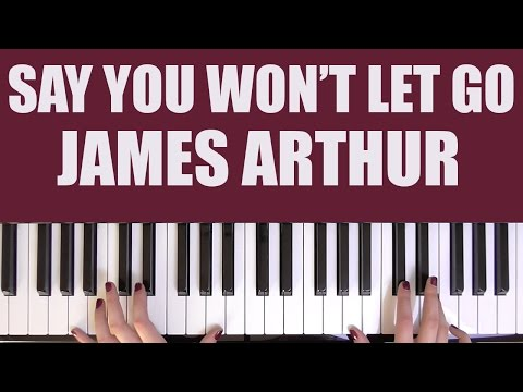 HOW TO PLAY: SAY YOU WON'T LET GO - JAMES ARTHUR