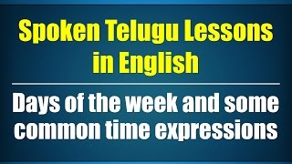 73-Spoken Telugu (Intermediate Level) Learning Videos-Days of the week & time expressions