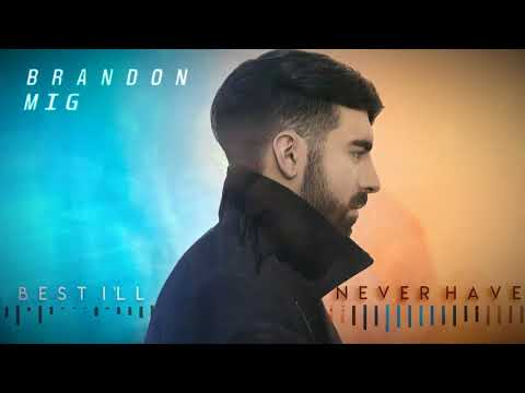 Brandon Mig - Best I'll Never Have (Official Audio)