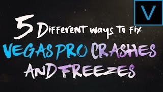 Vegas Pro 13,14,15, 16: How to fix Crashes and Freezing problems| 5 Different Ways!