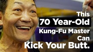This 72 Year-Old Kung-Fu Master Can Kick Your Butt.