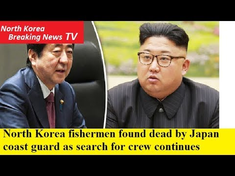 North Korea fishermen found dead by Japan coast guard as search for crew continues