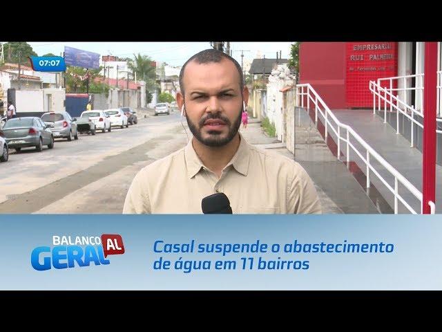 Casal suspende o abastecimento de água em 11 bairros de Maceió
