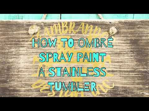 How to Ombré Spray Paint a Stainless steel tumbler!