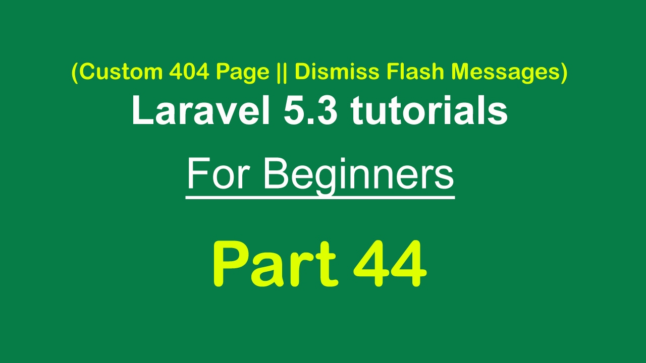 Custom 404 Page || Dismiss Flash Messages || Laravel 5 3 tutorial for  beginners - Part 44