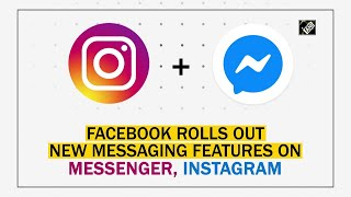 Facebook Rolls Out New Messaging Features On Messenger, Instagram
