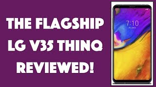 The Flagship LG V35 ThinQ Android Phone -- REVIEWED!