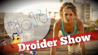 Лучший фитнес и итоги Google I/O 2016 | Droider Show #242