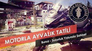 Motosiklet ile Ayvalık Tatili // Bursa - Susurluk Yolu // Yol Durumu, Susurluk Kazası ve Dahası