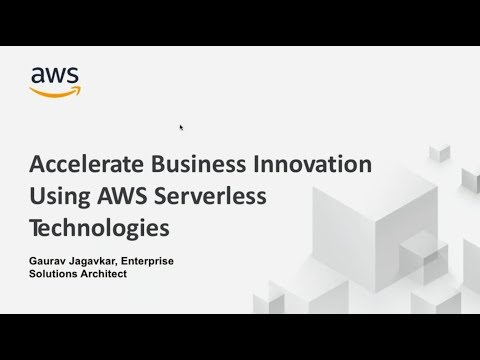 Accelerate Business Innovation Using AWS Serverless Technologies