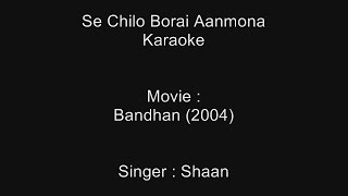 Se Chilo Borai Aanmona - Karaoke - Bandhan (2004) - Shaan