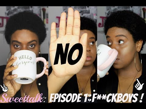 SWEETTALK: EPISODE 1 PILOT: F**KBOYS & HOW TO RECOGNIZE EM & MOVE ON !!