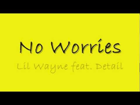 Lil Wayne ft. Detail - No Worries w/ LYRICS