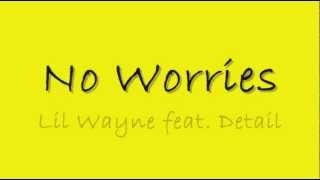 Download Lil Wayne ft. Detail - No Worries w/ LYRICS MP3 song and Music Video