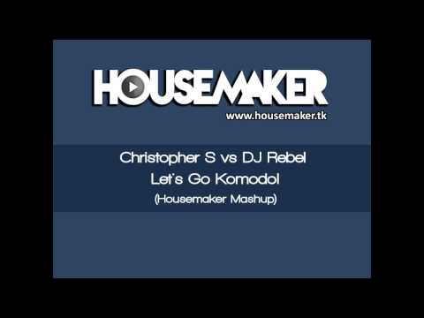 Christopher S vs DJ Rebel  Lets Go Komodo! Housemaker Mashup