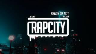Bazanji - Ready Or Not (Prod. Taylor King)