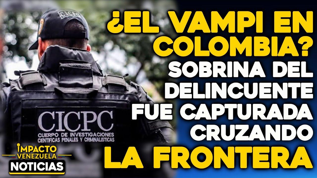 ¿El Vampi en Colombia? | 🔴  NOTICIAS VENEZUELA HOY