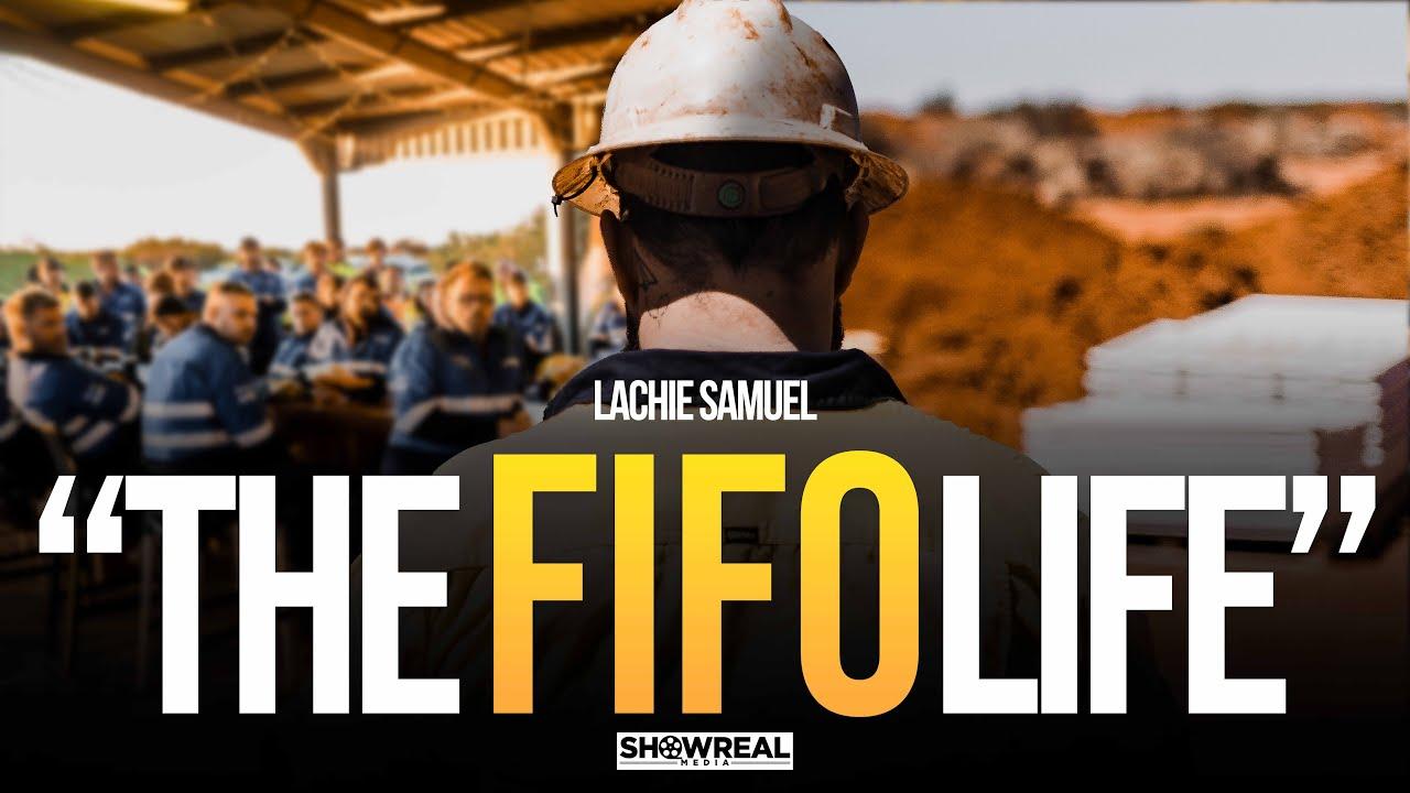 Lachie Samuels: THE FIFO LIFE   |  A SHOWREALMEDIA DOCUMENTARY