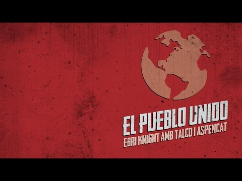 EL PUEBLO UNIDO (Quilapayún)   Ebri Knight amb Talco i Aspencat