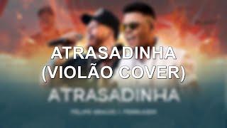 Baixar Atrasadinha - Felipe Araújo & Ferrugem (Violão Cover)