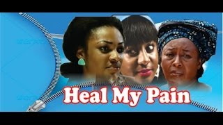 Heal My Pain       -      2014 Nigeria Nollywood Movie