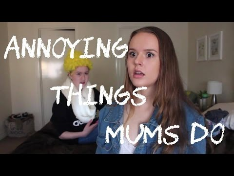 ANNOYING THINGS MUMS DO