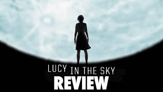 Lucy in the sky - movie review after an awe-inspiring experience outer space, astronaut returns to earth and starts lose touch with reality a w...