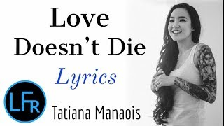 Tatiana Manaois - Love Doesn't Die (Lyrics).mp3