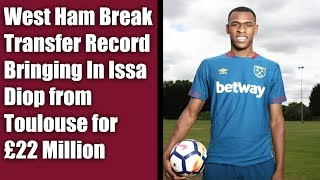 West Ham United sign Issa Diop for Club Record Fee from Toulouse! | Manuel Pellegrini 2nd signing