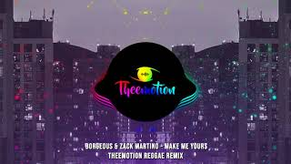 Borgeous & Zack Martino - Make Me Yours (Theemotion Reggae Remix)