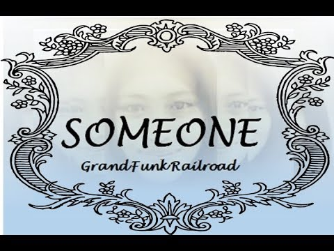 SOMEONE (Grand Funk Railroad)