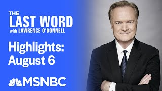 Watch The Last Word With Lawrence O'Donnell Highlights: August 6 | MSNBC