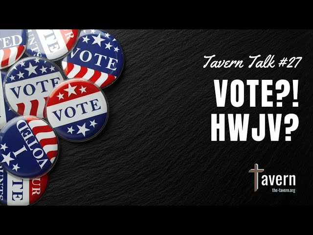 Tavern Talk #27: Vote?! HWJV?