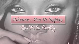 Rihanna - Pon De Replay (Re-Verbz Bootleg)