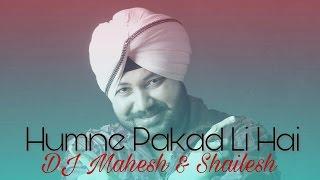 Hamne Pakad Li Hai | EDM Mix | DJ Mahesh & Shailesh | Daler Mehndi