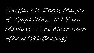 Baixar Anitta, Mc Zaac, Maejor ft. Tropkillaz & DJ Yuri Martins - Vai Malandra-(Kovalski Bootleg)
