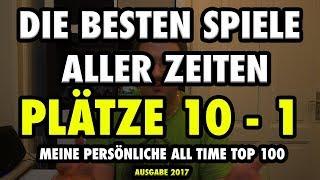 Die besten Spiele aller Zeiten: Plätze 10 - 1 ● Meine All Time Top 100 ● Ausgabe 2017