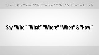 """""""Who"""" """"What"""" """"Where"""" & """"How"""" in French 