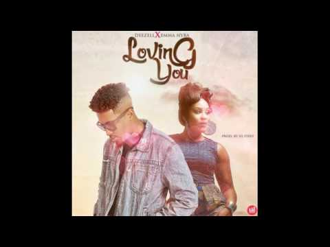 Download DEEZEL FT. EMMA NYRA LOVING YOU  LATEST SONG 2017