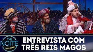 Entrevista com Três Reis Magos | The Noite (25/12/17)