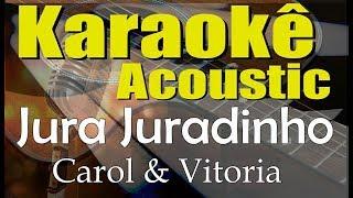 Baixar Carol & Vitoria - Jura Juradinho (Karaokê Acústico) playback