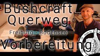 Bushcraft Wanderung Querweg Freiburg Bodensee Teil 1/7 Vorbereitung + Drohnenabsturz