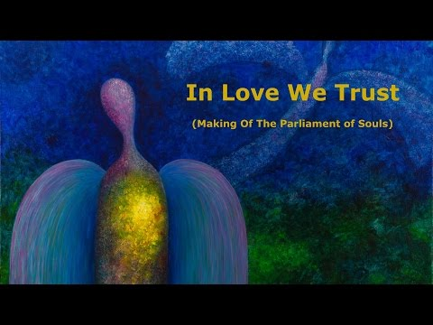 """In Love We Trust (Making Of """"The Parliament of Souls"""")"""